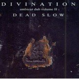 Divination Ambient Dub Vol.II:Dead Slow CD